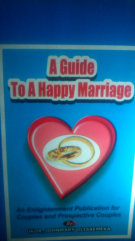 A GUIDE TO A HAPPY MARRIAGE: AN ENLIGHTENMENT PUBLICATION FOR  COUPLES & PROSPECTIVE COUPLES